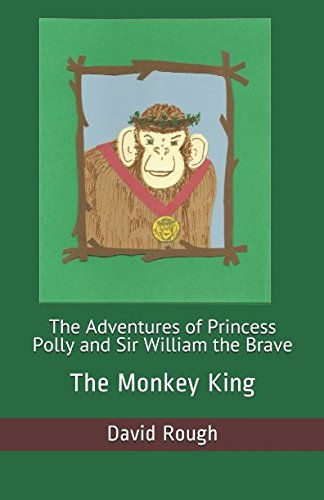 The Adventures of Princess Polly and Sir William the Brave: The Monkey King
