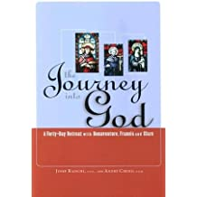 The Journey into God: A Forty-Day Retreat With Bonaventure, Francis and Clare