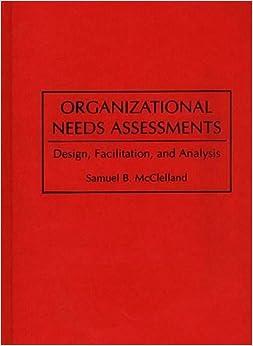 Organizational Needs Assessments: Design, Facilitation, and Analysis