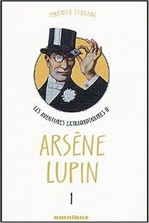 Les aventures extraordinaires d'Arsène Lupin, Tome 1 : Arsène Lupin gentleman cambrioleur. Arsène Lupin contre Sherlock Holmes. L'aiguille creuse. Arsène Lupin (théâtre). par Leblanc