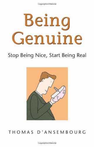 Being Genuine: Stop Being Nice, Start Being Real (Stop Being Nice And Start Being Real)