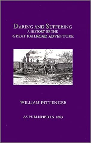 Daring and suffering : a history of the great railroad adventure, by William Pittenger