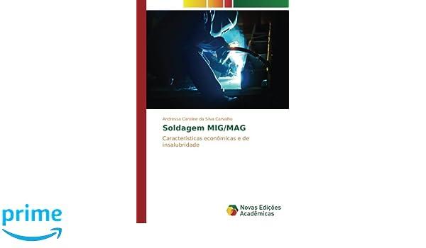 Soldagem MIG/MAG: Características econômicas e de insalubridade (Portuguese Edition) (Portuguese) Paperback – October 24, 2016