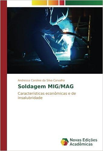 Soldagem MIG/MAG: Características econômicas e de insalubridade (Portuguese Edition): Andressa Caroline da Silva Carvalho: 9783330749566: Amazon.com: Books