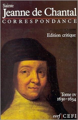 Sainte Jeanne de Chantal. Correspondance, Edition critique, tome 4, 1630-1634 pdf