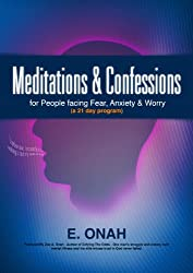 Meditations and Confessions for People Facing Fear, Anxiety and Worry (A 21 Day program) (English Edition)