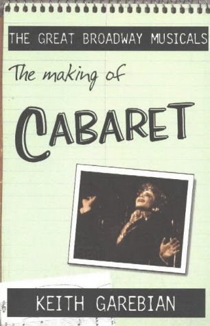 Read Online Making of the Great Broadway Musical Mega-Hits: Cabaret (The Great Broadway Musicals) ebook