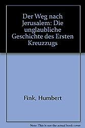 Der Weg nach Jerusalem: Die unglaubliche Geschichte des Ersten Kreuzzugs (German Edition)