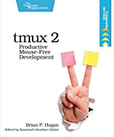 tmux 2: Productive Mouse-Free Development Front Cover