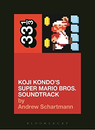 Koji Kondo's Super Mario Bros. Soundtrack (33 1/3)