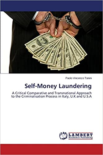 Self-Money Laundering: A Critical Comparative and Transnational Approach to the Criminalisation Process in Italy, U.K and U.S.A