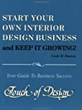 Start Your Own Interior Design Business and Keep It Growing! : Your Guide to Business Success, Ramsay, Linda M., 0962991805