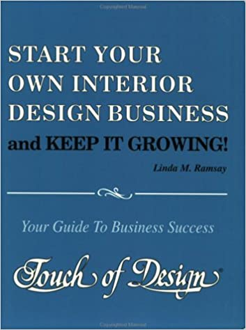 Start Your Own Interior Design Business And Keep It Growing Guide To Success Touch Of Linda M Ramsay 9780962991806 Amazon