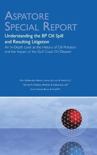 Understanding the BP Oil Spill and Resulting Litigation: An In-Depth Look at the History of Oil Pollution and the Impact of the Gulf Coast Oil Disaster (Aspatore Special Report)