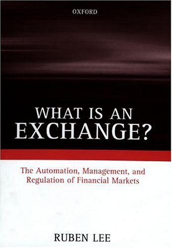 What Is an Exchange?: The Automation, Management, and Regulation of Financial Markets