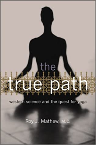 The True Path: Western Science and the Quest for Yoga ...