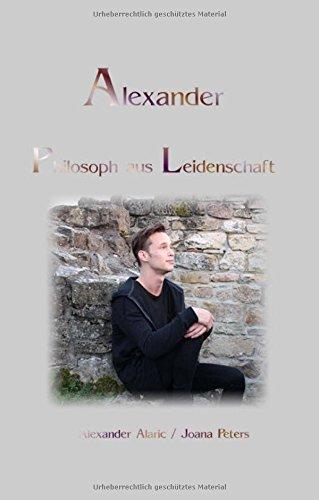 Alexander Philosoph aus Leidenschaft: Alexanders Gefühle und Gedanken