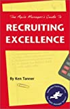 img - for The Agile Manager's Guide to Recruiting Excellence (The Agile Manager Series) by Ken Tanner book / textbook / text book
