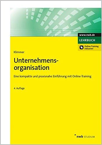 Unternehmensorganisation: Eine kompakte und praxisnahe Einführung mit Online-Training. (NWB Studium Betriebswirtschaft) Taschenbuch – 15. Dezember 2015 Matthias Klimmer NWB Verlag 3482549745 Lehrbuch