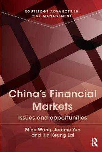 Chinas Financial Markets  Issues And Opportunities  Routledge Advances In Risk Management