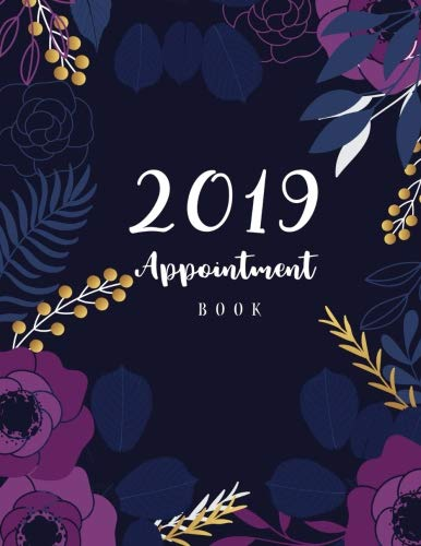 2019 Appointment Book: 52 Weeks Daily Planner Organizer, Undated Daily Appointment Book, 15-Minute Increments, Hourly Schedule Notebook for Salons, ... Daily and Hourly Schedule) (Volume 6)