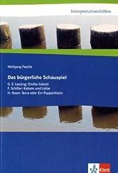 Interpretationshilfen Das bürgerliche Schauspiel: G. E. Lessing: Emilia Galotti, F. Schiller: Kabale und Liebe, H. Ibsen: Nora