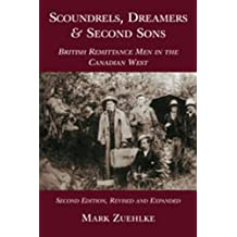 Scoundrels, Dreamers and Second Sons: British Remittance Men in the Canadian West by Mark Zuehlke (2001-09-01)
