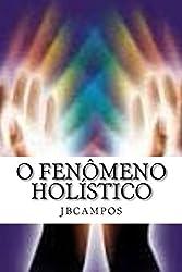 O Fenômeno Holístico (Portuguese Edition)