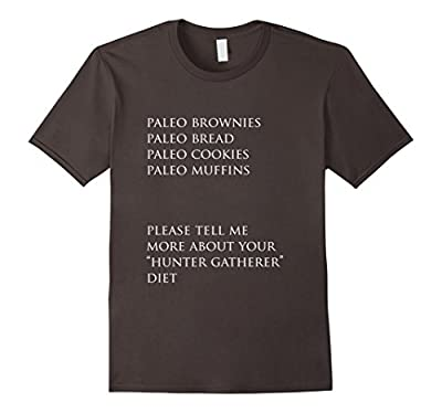 Funny Paleo Shirt, Sarcastic Tell More Hunter Gatherer Gift