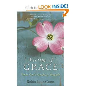 Victim of Grace: When God's Goodness Prevails Robin Jones Gunn