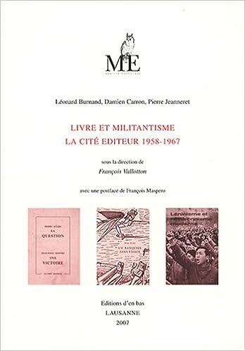 En ligne téléchargement Livre et militantisme : La Cité éditeur 1958-1967 pdf