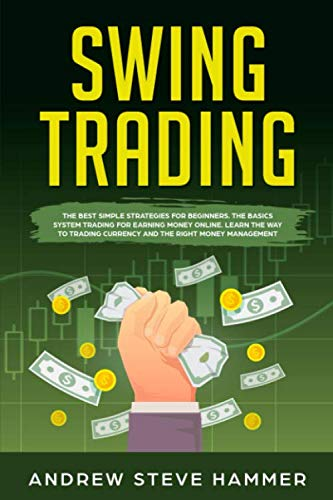 413SyXqjK9L - Swing Trading: The proven strategies for beginners to make profits fast in the market. How to become a successful trader for a living with options and stocks, using money management