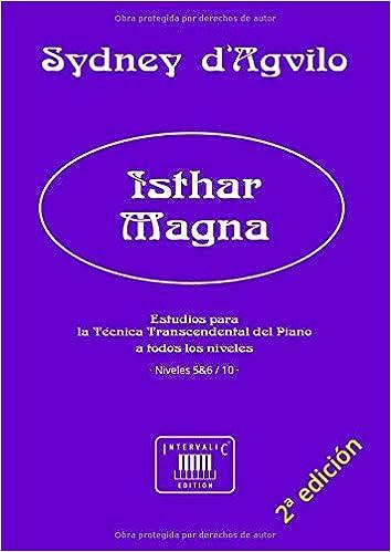Ishtar Magna: Estudios para la Técnica Transcendental del Piano: Niveles 5-6 de 10 (Obras para el Estudio de la Técnica Transcendental del Piano, ...