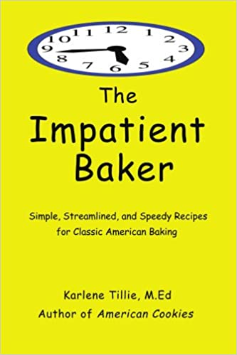The Impatient Baker: Simple, Streamlined, and Speedy Recipes for Classic American Baking