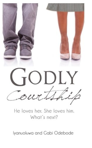 Godly Courtship: He loves her. She loves him. What's next?
