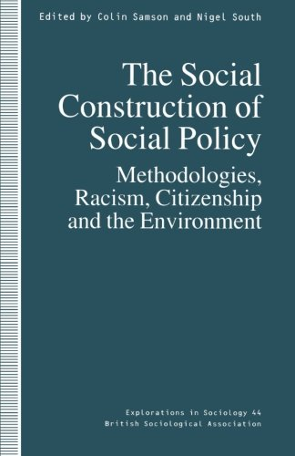 The Social Construction of Social Policy: Methodologies, Racism, Citizenship and the Environment (Explorations in Sociol
