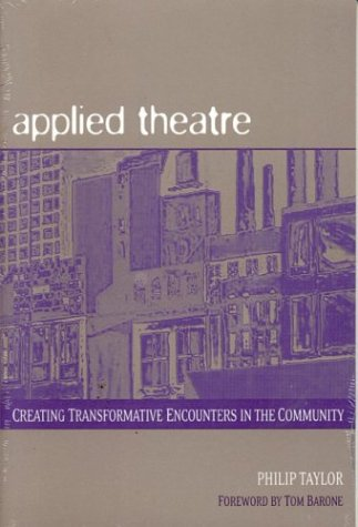 Applied Theatre: Creating Transformative Encounters in...