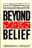 Beyond Belief : The American Press and the Coming of the Holocaust 1933-1945, Lipstadt, Deborah E., 0029191602