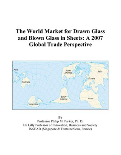 (The World Market for Drawn Glass and Blown Glass in Sheets: A 2007 Global Trade Perspective)