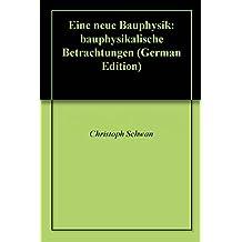 Eine neue Bauphysik: bauphysikalische Betrachtungen (German Edition)