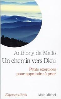 Un chemin vers Dieu - Petits exercices pour apprendre à prier par Anthony De Mello