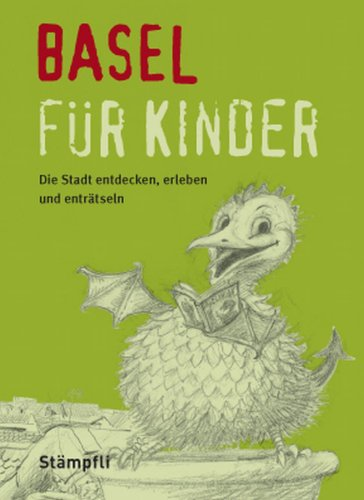 Basel für Kinder: Die Stadt erleben, entdecken und enträtseln