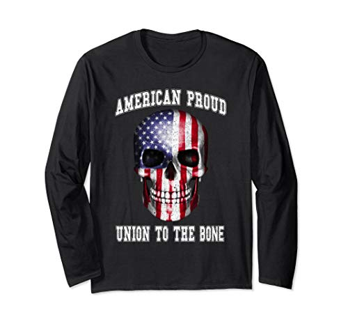 American Proud Union To The Bone Long Sleeve T Shirt