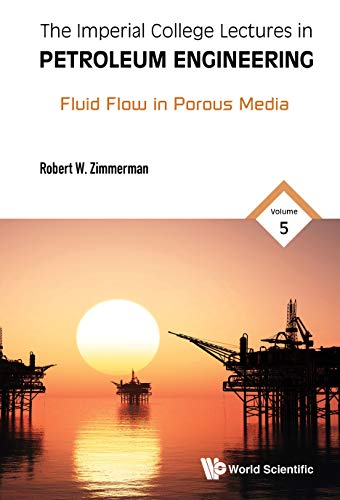 The Imperial College Lectures in Petroleum Engineering: Volume 5: Fluid Flow in Porous Media (Chemical Engineering)