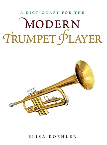 - A Dictionary for the Modern Trumpet Player (Dictionaries for the Modern Musician)
