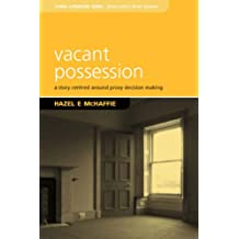 Vacant Possession: A Story of Proxy Decision Making (Living Literature)