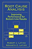 Root Cause Analysis : Improving Performance for Bottom-Line Results, , 0849307732