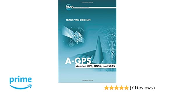 A gps assisted gps gnss and sbas frank van diggelen a gps assisted gps gnss and sbas frank van diggelen 9781596933743 amazon books fandeluxe Gallery