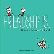 Friendship Is . . .: 500 Reasons to Appreciate Friends