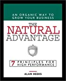 img - for The Natural Advantage: An Organic Way to Grow Your Business : 7 Principles for High Performance book / textbook / text book
